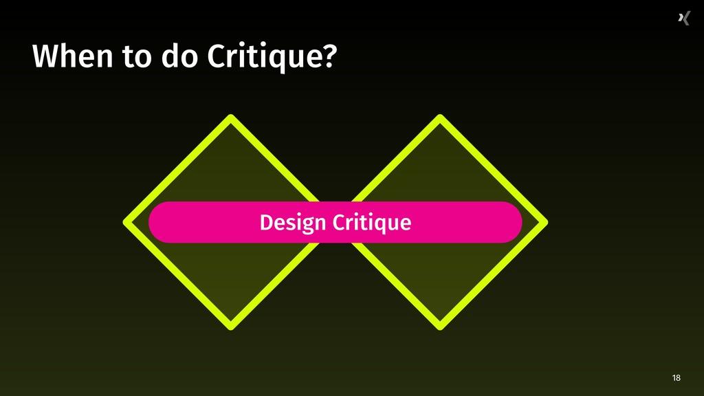 18 When to do Critique? Design Critique