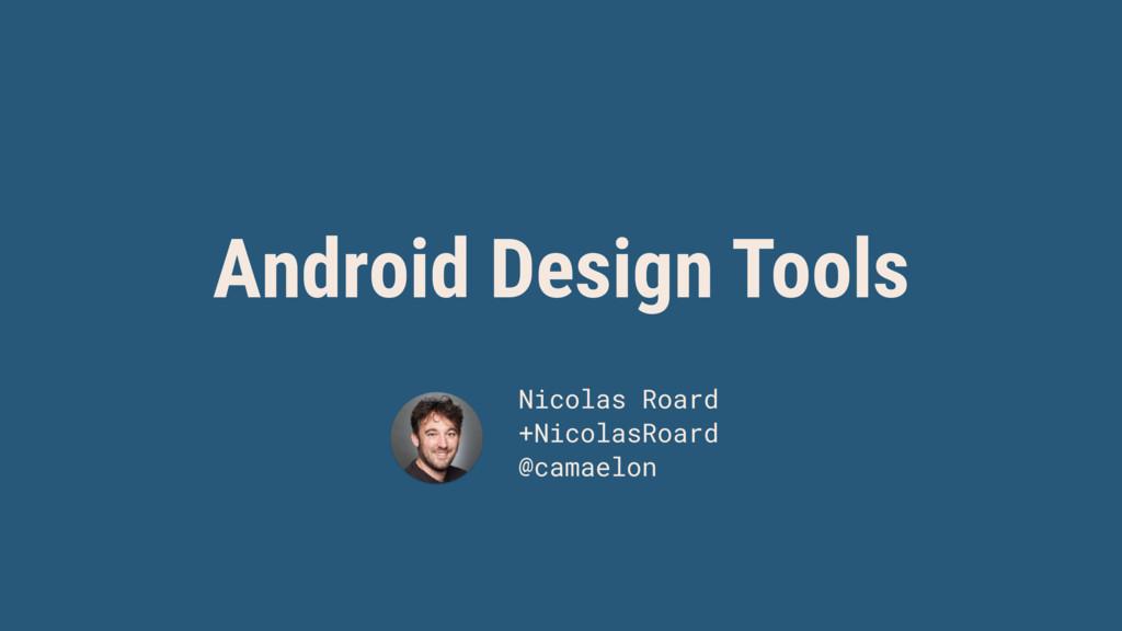Android Design Tools Nicolas Roard +NicolasRoar...