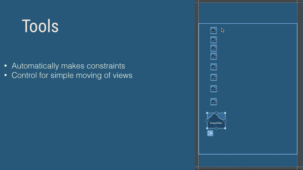 Tools • Automatically makes constraints • Contr...