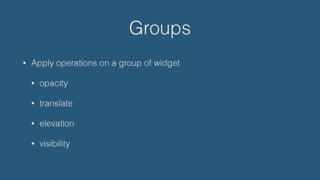 Groups • Apply operations on a group of widget ...