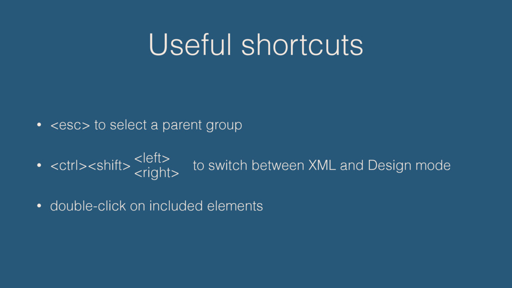 Useful shortcuts • <esc> to select a parent gro...