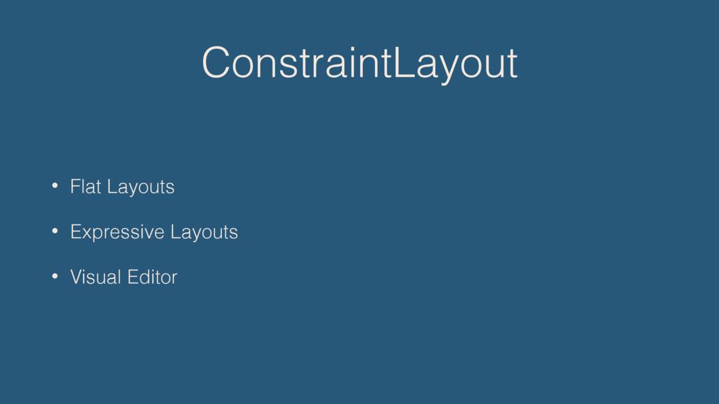 ConstraintLayout • Flat Layouts • Expressive La...