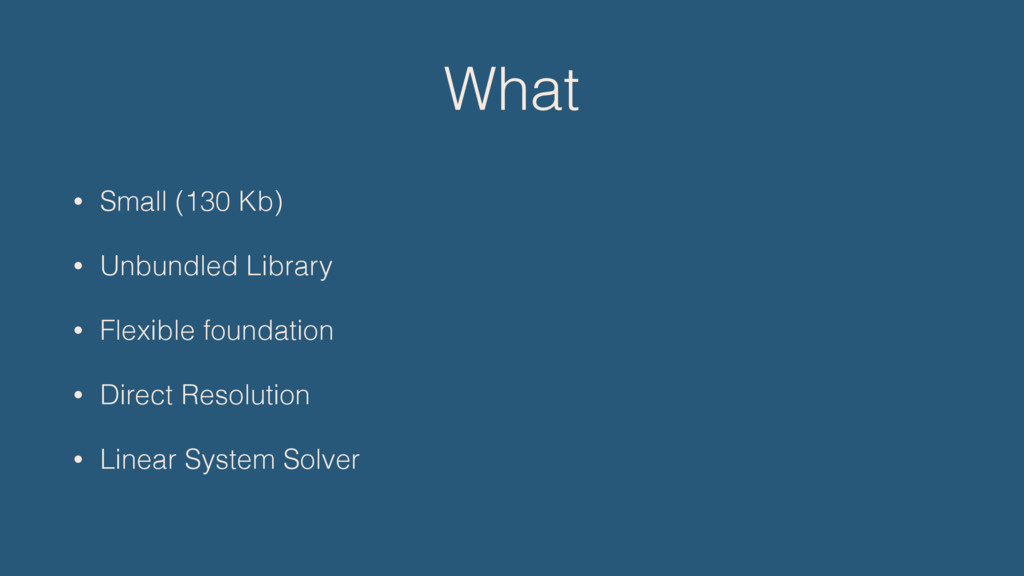 What • Small (130 Kb) • Unbundled Library • Fle...