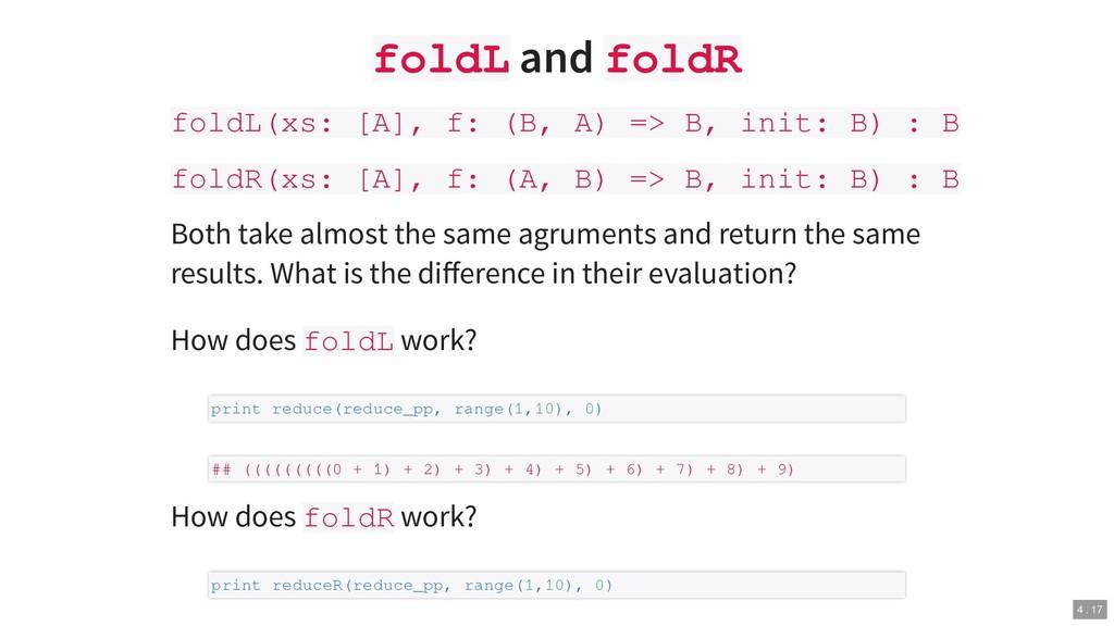 foldL and foldR foldL(xs: [A], f: (B, A) => B, ...