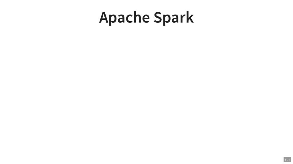 Apache Spark 5 . 1