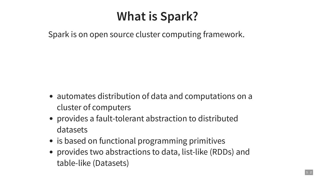 What is Spark? Spark is on open source cluster ...