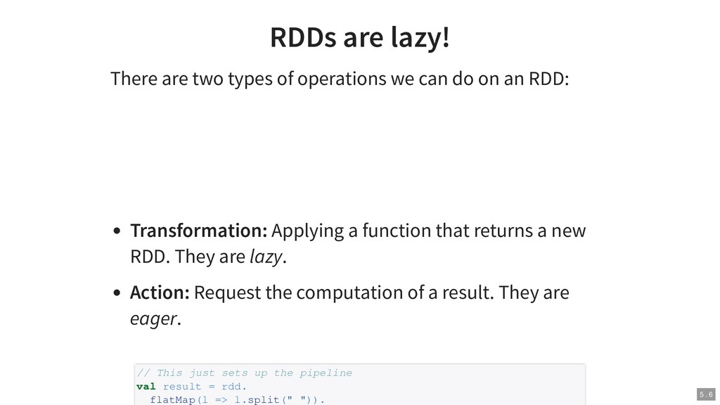 RDDs are lazy! There are two types of operation...