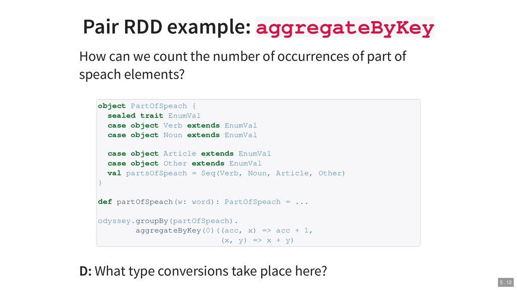Pair RDD example: aggregateByKey How can we cou...