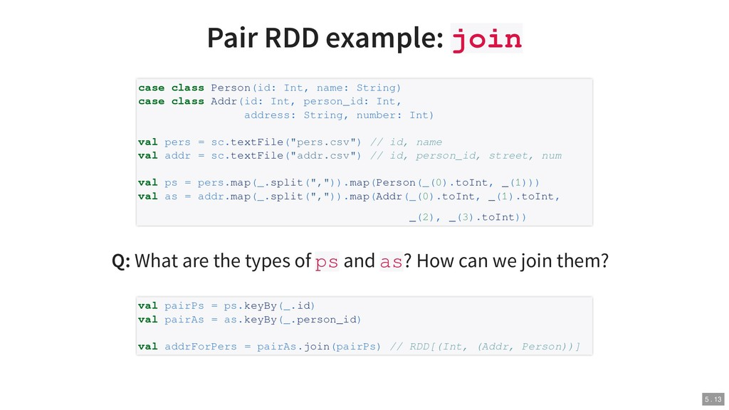 Pair RDD example: join Q: What are the types of...