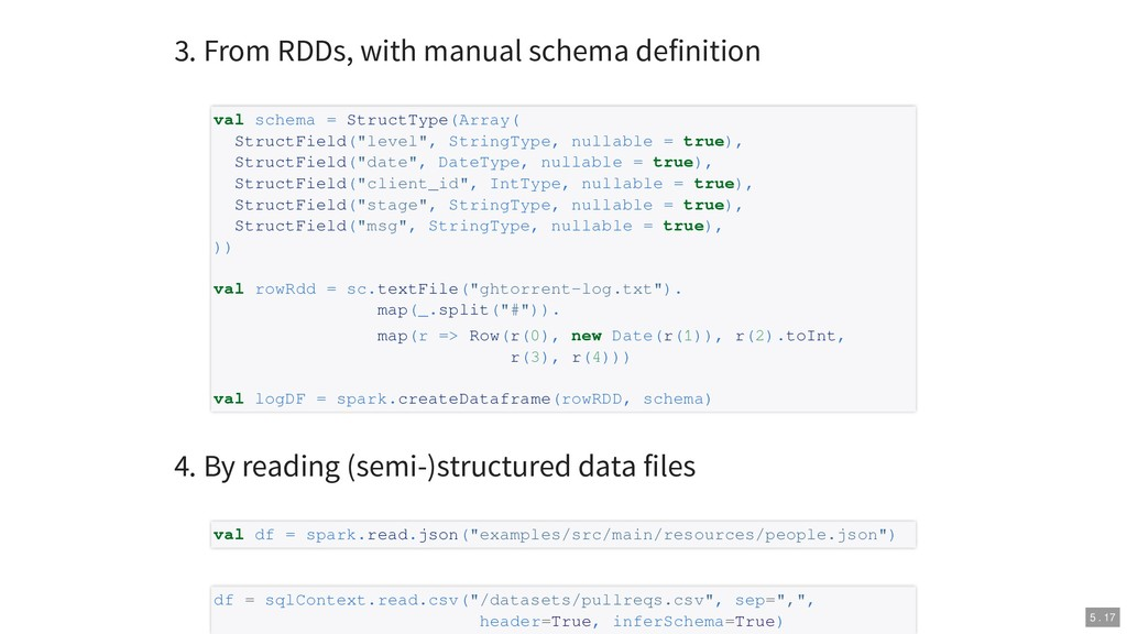 3. From RDDs, with manual schema definition 4. ...