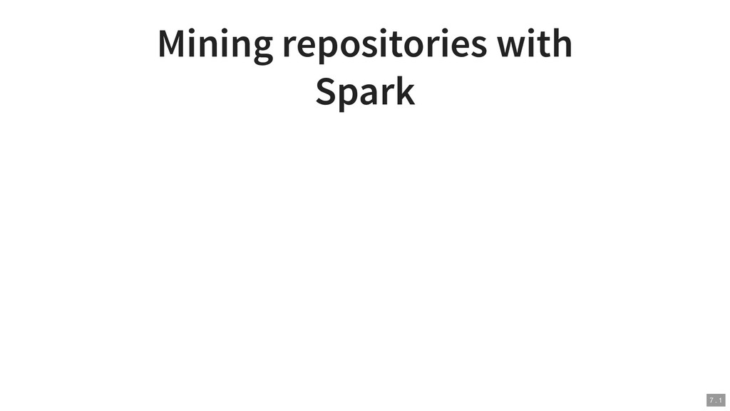 Mining repositories with Spark 7 . 1