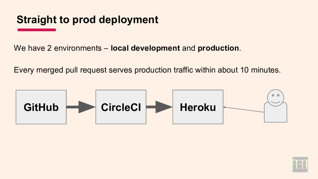 We have 2 environments – local development and ...