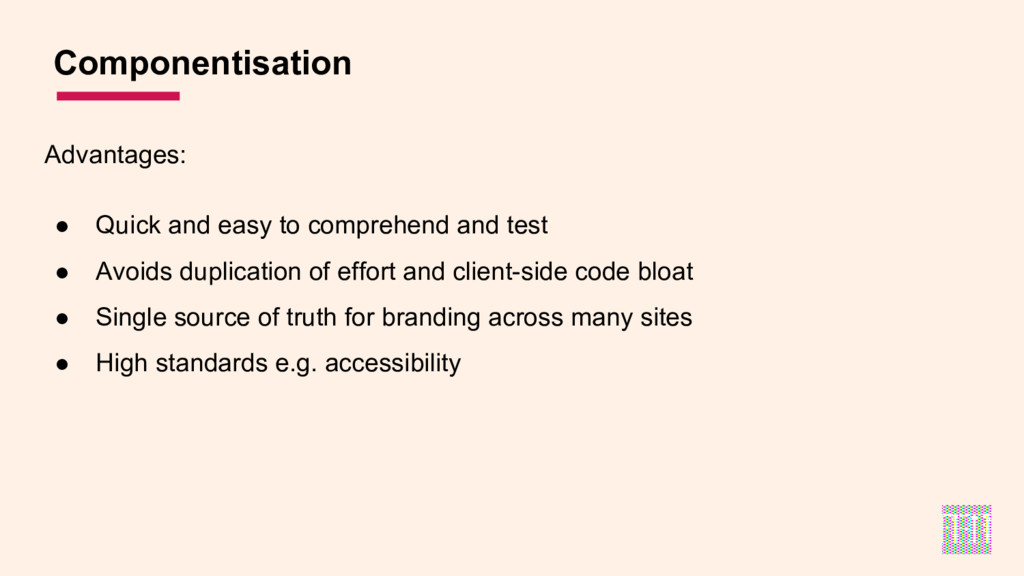 Componentisation Advantages: ● Quick and easy t...