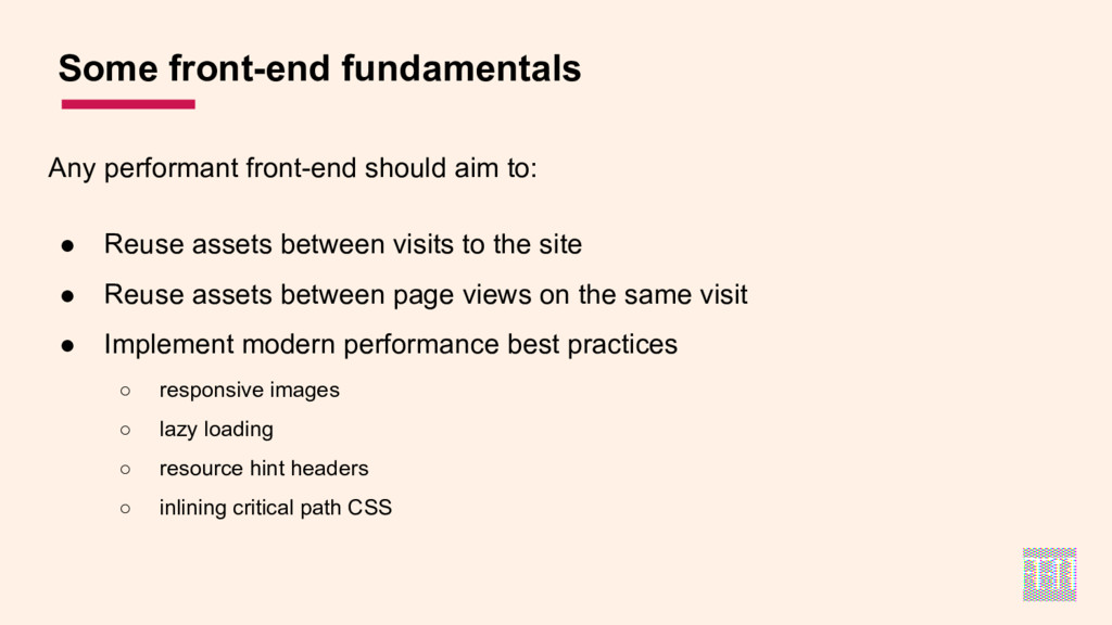 Any performant front-end should aim to: ● Reuse...