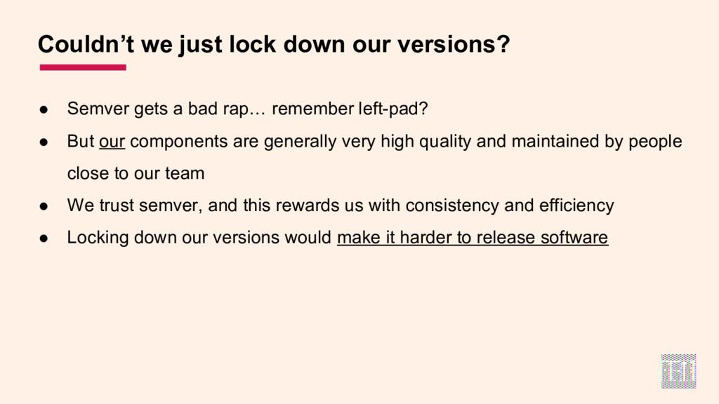 ● Semver gets a bad rap… remember left-pad? ● B...
