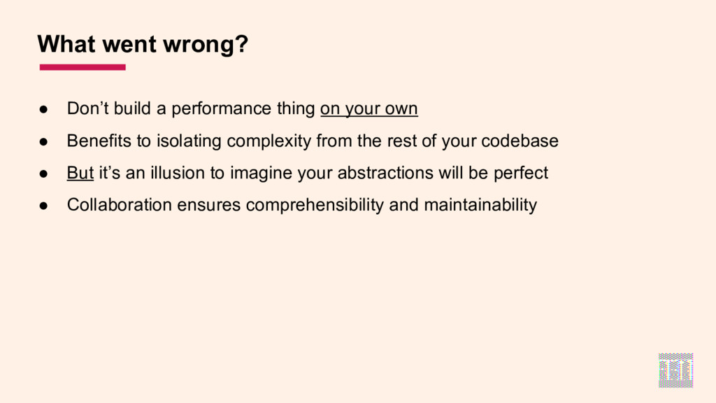 ● Don't build a performance thing on your own ●...