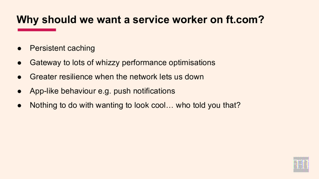 Why should we want a service worker on ft.com? ...