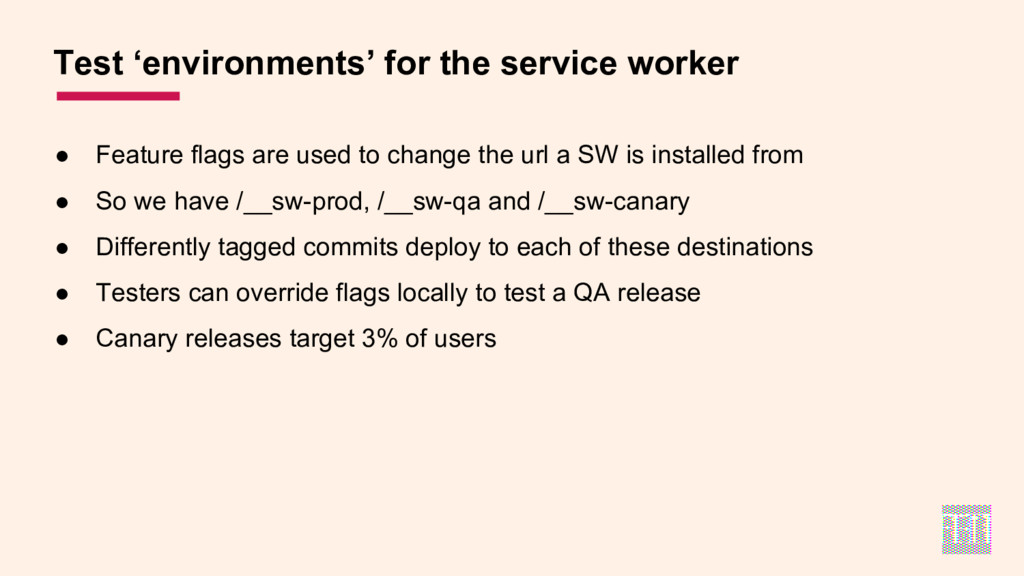 ● Feature flags are used to change the url a SW...