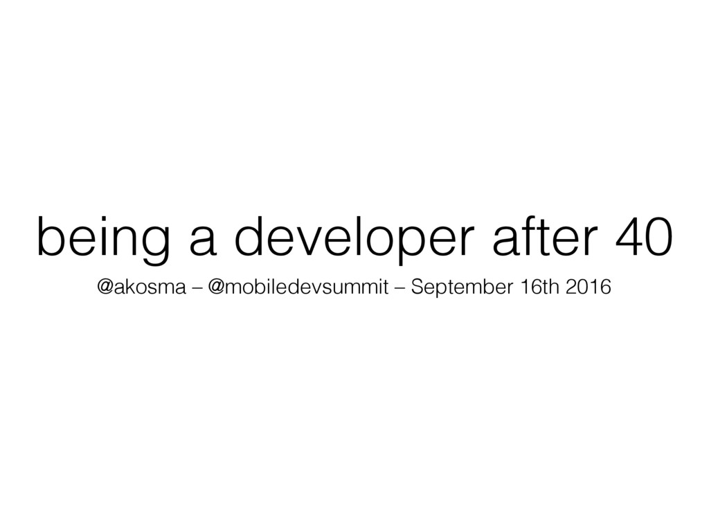 being a developer after 40 @akosma – @mobiledev...