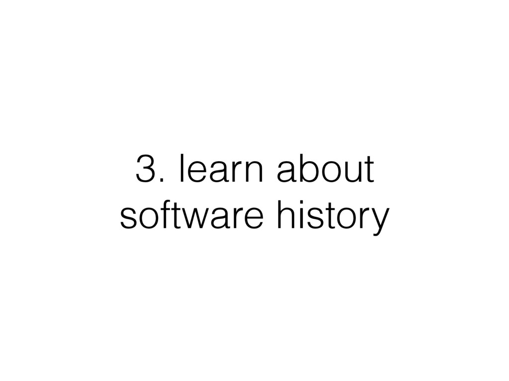 3. learn about software history