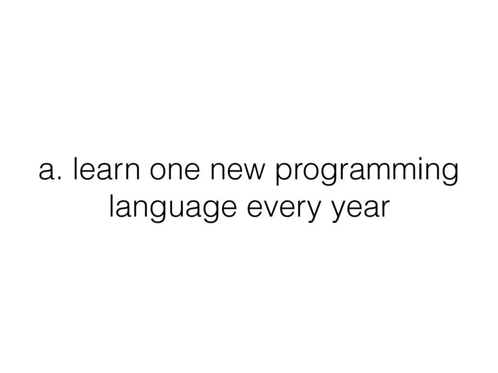a. learn one new programming language every year