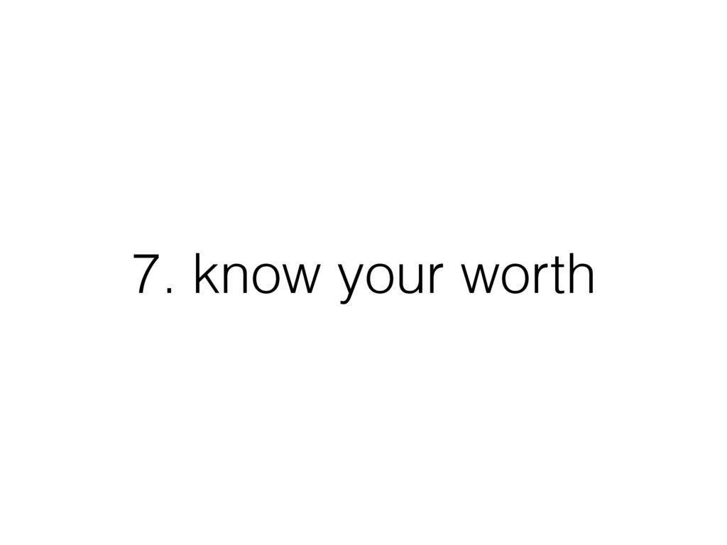 7. know your worth