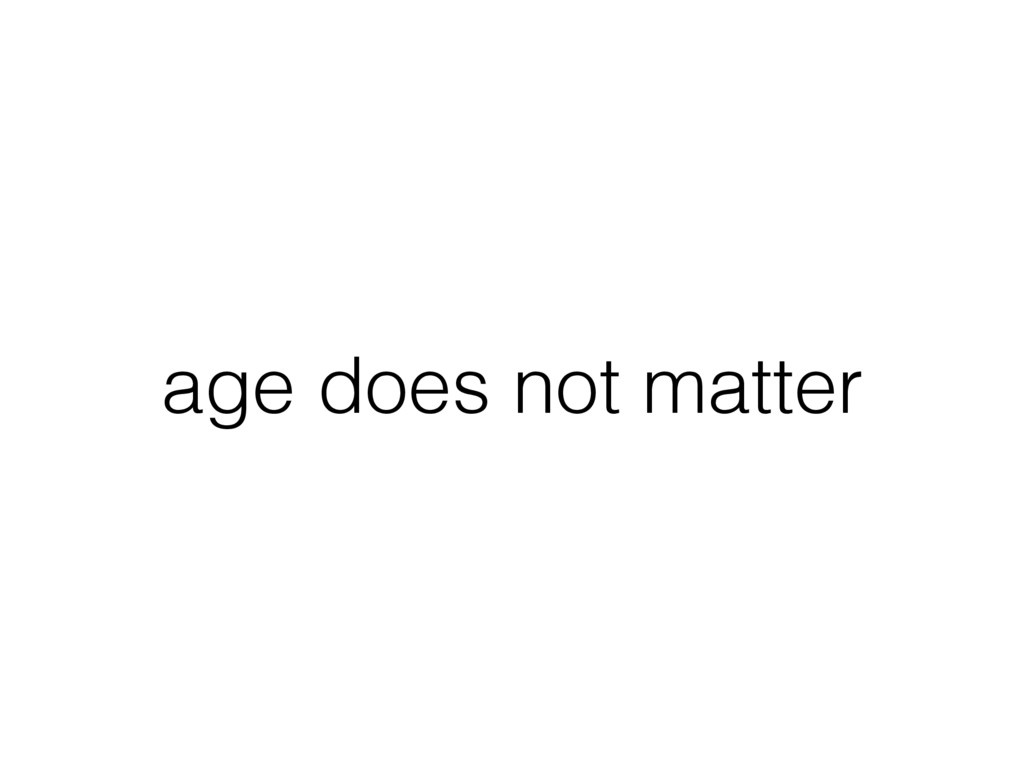age does not matter