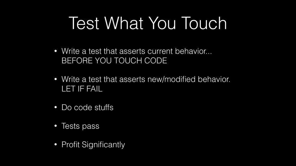Test What You Touch • Write a test that asserts...