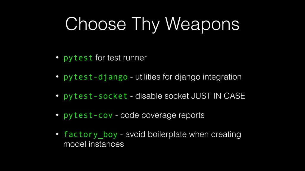 Choose Thy Weapons • pytest for test runner • p...