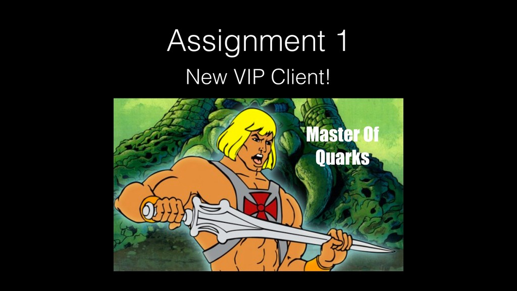 Assignment 1 New VIP Client! Master Of Quarks