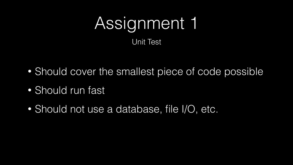 Assignment 1 Unit Test • Should cover the small...