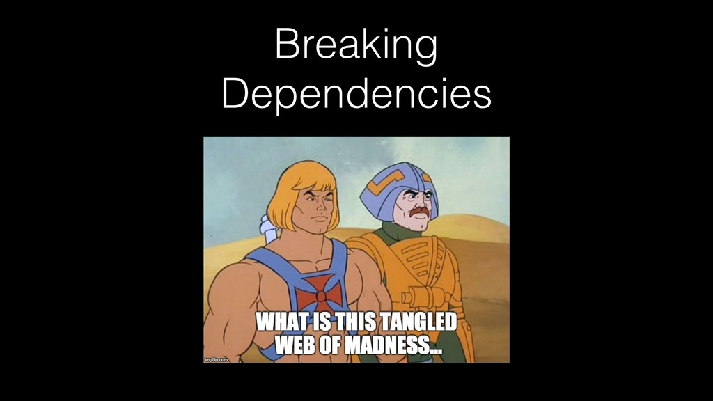 Breaking Dependencies