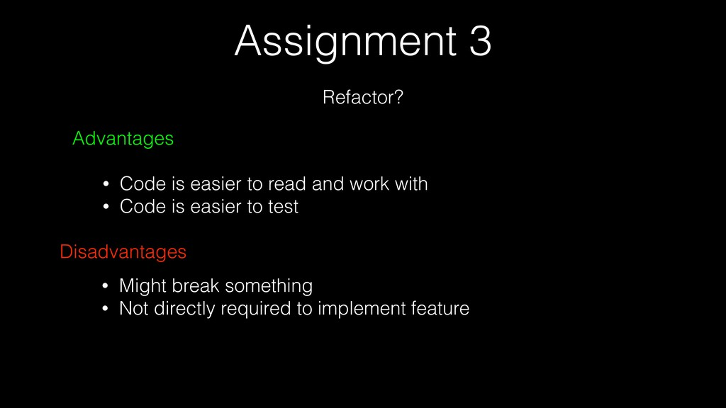 Assignment 3 Refactor? Advantages • Code is eas...