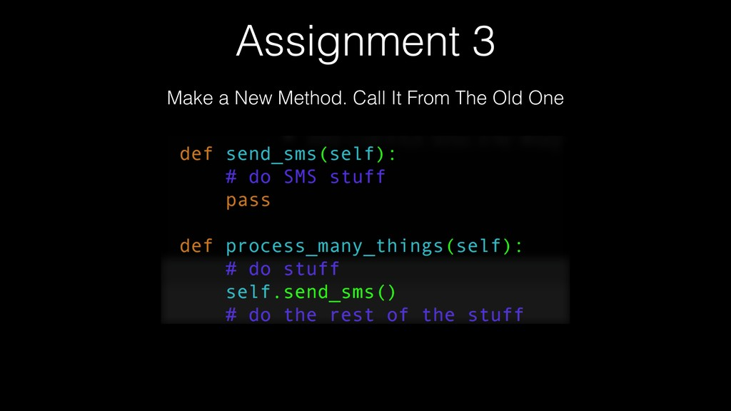 Assignment 3 Make a New Method. Call It From Th...