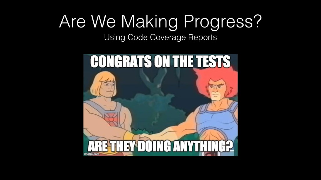 Are We Making Progress? Using Code Coverage Rep...