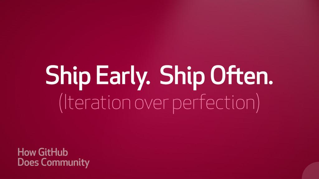 Ship Early. Ship Often.
