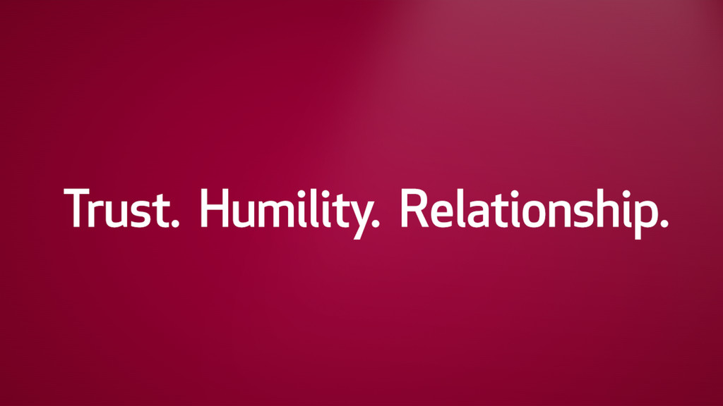 Trust. Humility. Relationship.