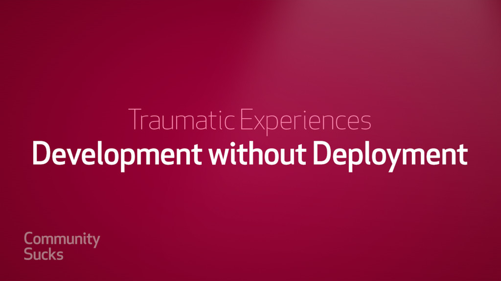 Development without Deployment