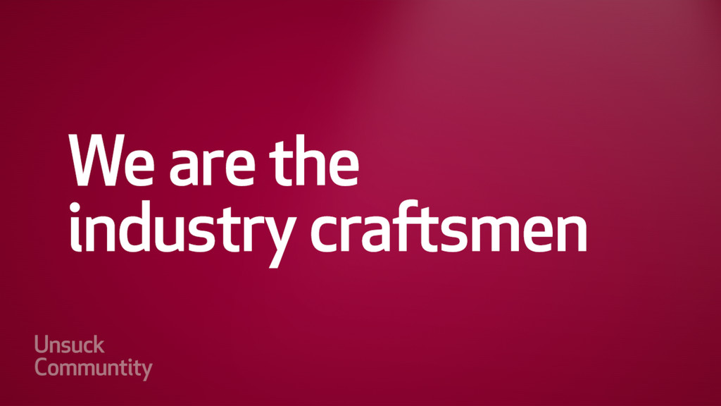 We are the industry craftsmen