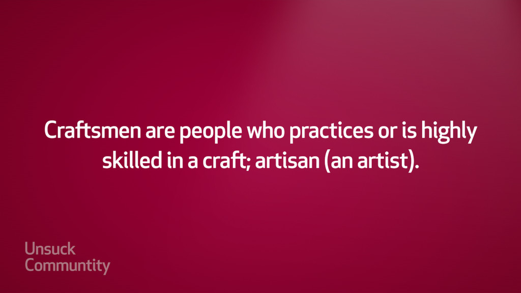 Craftsmen: a person who practices or is highly ...