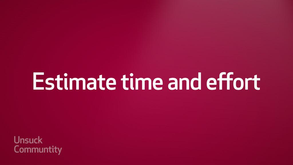 Estimate time and effort