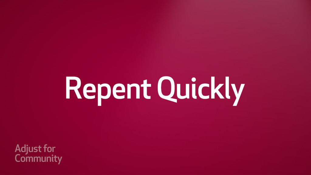 Repent Quickly