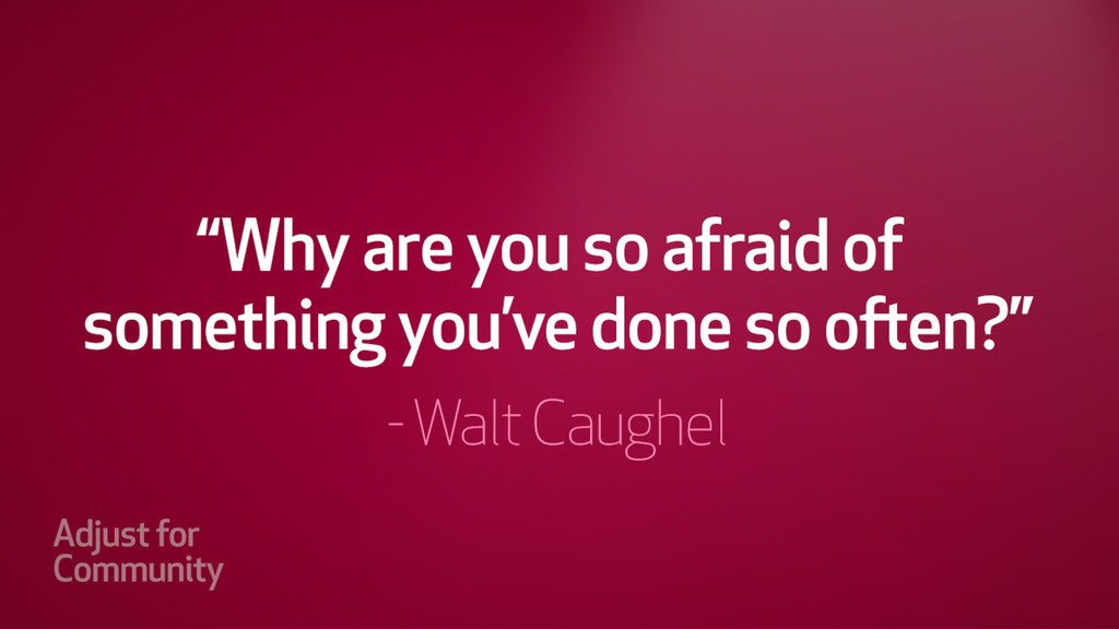 """Why are you so afraid of something you've done..."