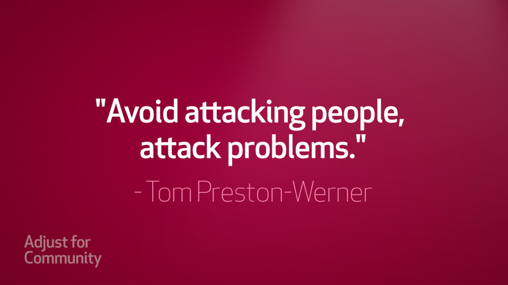 """Avoid attacking people, attack problems."" - To..."