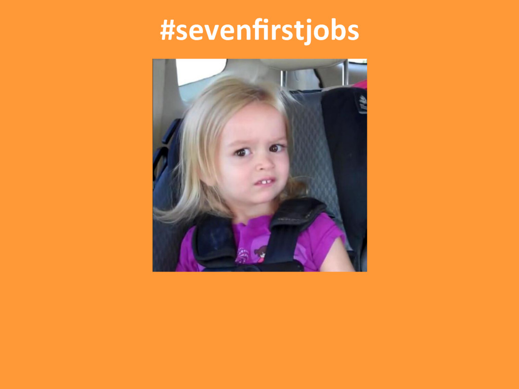 #sevenfirstjobs