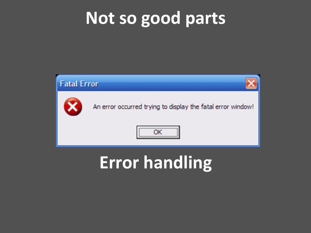 Error handling Not so good parts