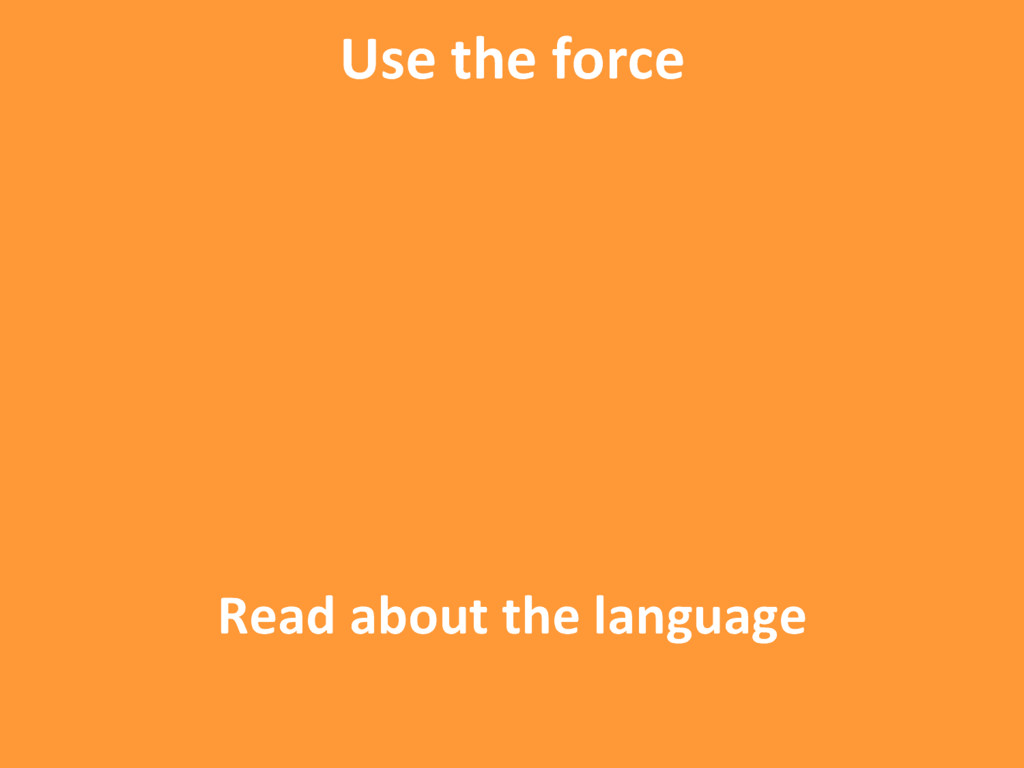 Read about the language Use the force