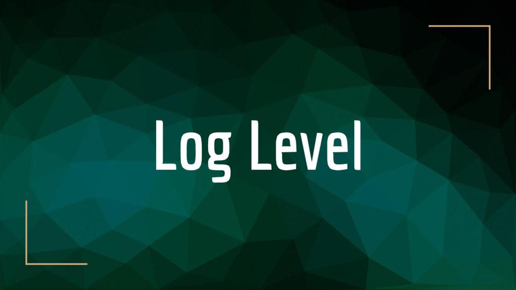 Log Level