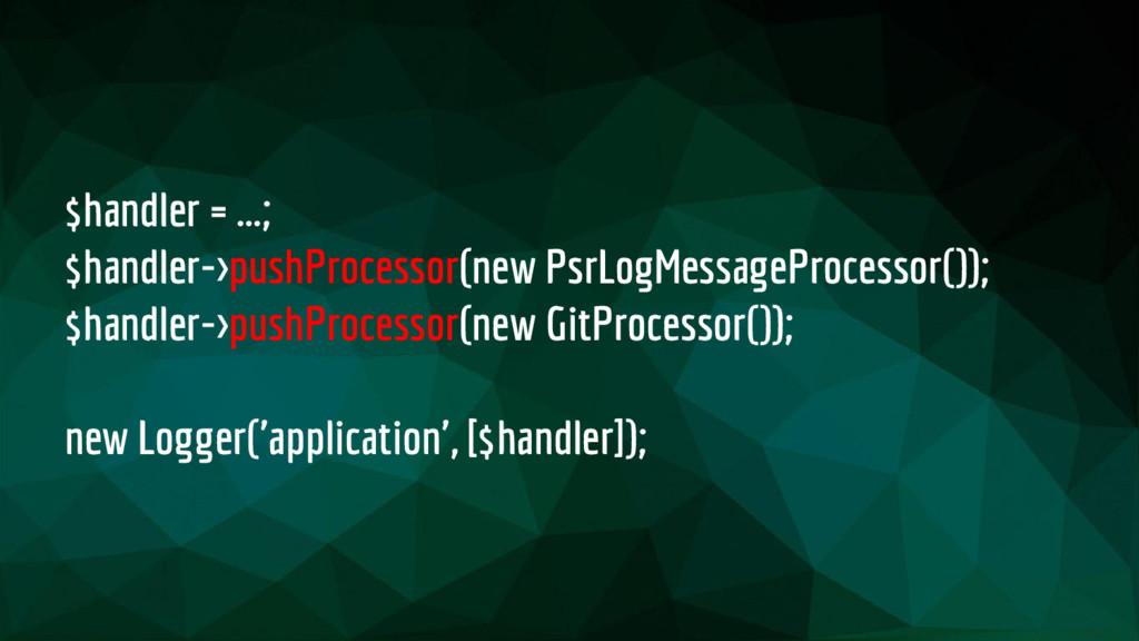 $handler = ...; $handler->pushProcessor(new Psr...
