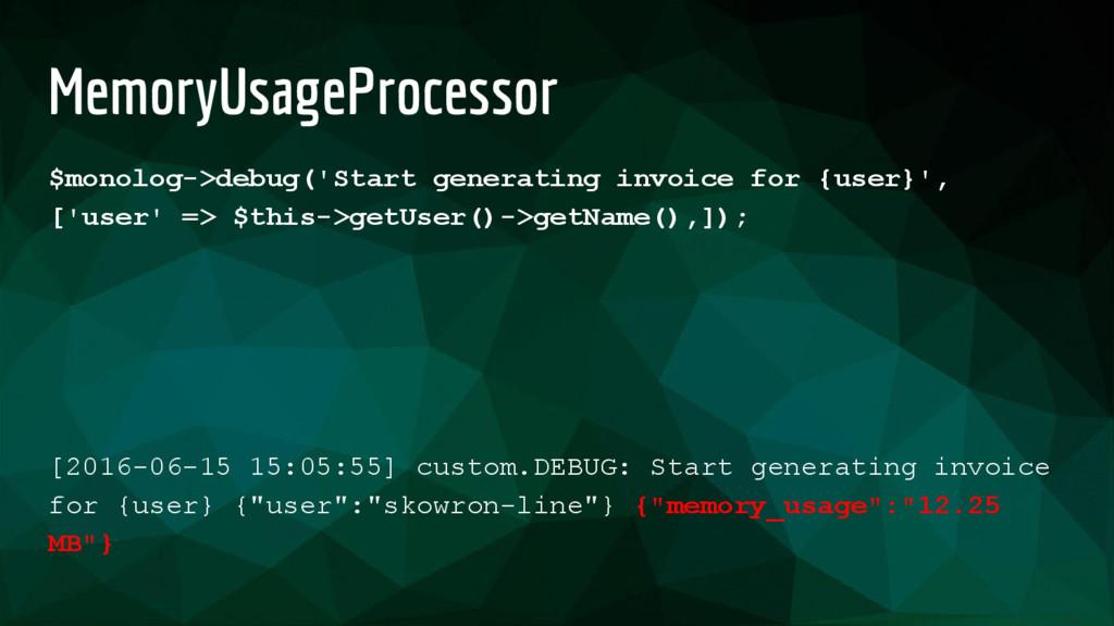 MemoryUsageProcessor $monolog->debug('Start gen...